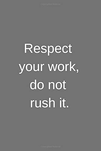 Respect your work, do not rush it.: Respect Your Work do Not Rush It -  Motivational Notebook, Coworker Notebook, Journal, Diary (110 Pages, Blank,  6 x 9): Publishing, Iga: 9781798839256: Amazon.com: Books