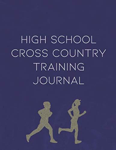High School Cross Country Training Journal: Planner, Meet Tracker, Scorekeeper, Training and Schedule Organizer (High School Track And Field Training Plans)