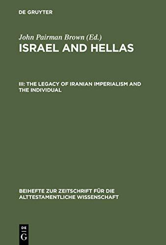 - The Legacy of Iranian Imperialism and the Individual: With Cumulative Indexes to Vols. I-III (Beihefte zur Zeitschrift für die alttestamentliche Wissenschaft Book 299)