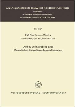 Aufbau und Erprobung eines Magnetischen Doppellinsen-Betaspektrometers (Forschungsberichte des Landes Nordrhein-Westfalen) (German Edition)
