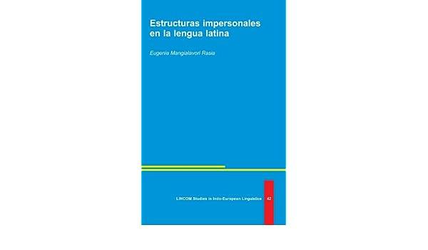Estructuras impersonales en la lengua latina (LINCOM Studies in Indo-European Studies 42): Eugenia Mangialavori Rasia: 9783862884445: Amazon.com: Books