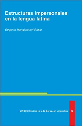 Estructuras impersonales en la lengua latina (LINCOM Studies in Indo-European Studies 42): Eugenia Mangialavori Rasia: 9783862884445: Amazon.com: Books