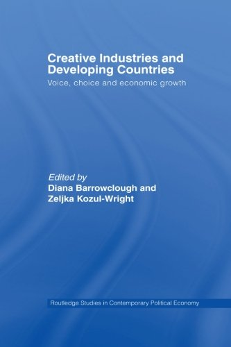Creative Industries and Developing Countries: Voice, Choice and Economic Growth (Routledge Studies in Contemporary Polit
