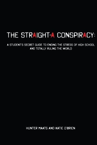 The Straight-A Conspiracy: A Student's Secret Guide to Ending the Stress of High School and Totally Ruling the World by Maats, Hunter, O'Brien, Katie (6/8/2012)