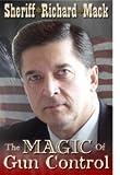 The Magic of Gun Control, Richard Mack, 0984885609