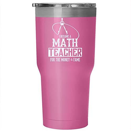 I Became A Math Teacher For The Money Tumbler 30 oz Stainless Steel, Funny Math Teacher Mug, Cute Teacher Travel Mug, Gift for Outdoor Activity (Tumbler - Pink) -