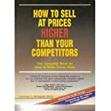 How to Sell at Prices Higher Than Your Competitors: The Complete Book on How to Make Your Prices Stick