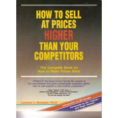 How to Sell at Prices Higher Than Your Competitors: The Complete Book on How to Make Your Prices - How To Stick Make