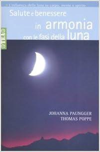 Salute E Benessere In Armonia Con Le Fasi Della Luna Amazon It Paungger Johanna Poppe Thomas Vanzo E Libri