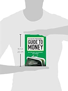 The Creative Professional's Guide to Money: How to Think About It, How to Talk About it, How to Manage It by HOW Books