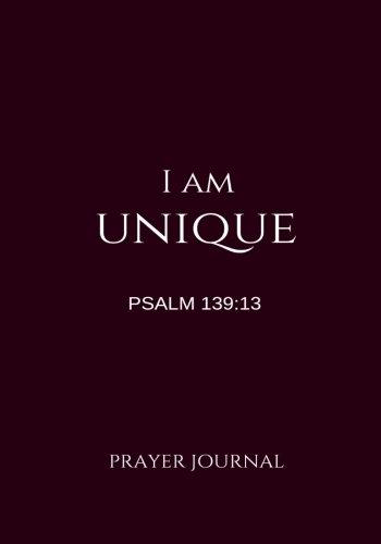 I Am Unique Prayer Journal: Psalm 139:13, Prayer Journal Notebook With Prompts (Elite Prayer Journal) (Volume 28) PDF