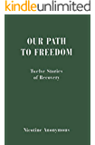 Our Path to Freedom Twelve Stories of Recovery