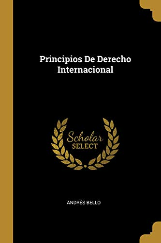 Principios de Derecho Internacional  [Bello, Andres] (Tapa Blanda)
