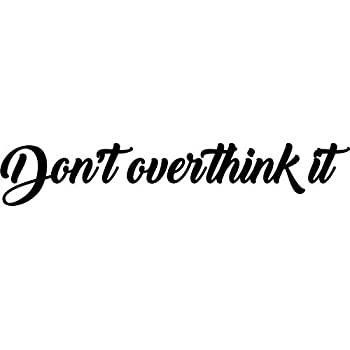 Amazon Com Vinyl Wall Art Decal Don T Overthink It 4