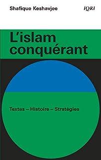 L´islam conquérant : textes, histoire, stratégies