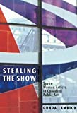 Stealing the Show : Seven Women Artists in Canadian Public Art, Lambton, Gunda, 077351189X