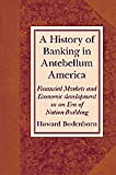 A History of Banking in Antebellum America : Financial Markets and Economic Development in an Era of Nation-Building, Bodenhorn, Howard, 0521662850
