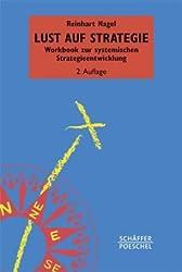 Lust auf Strategie: Workbook zur systemischen Strategieentwicklung