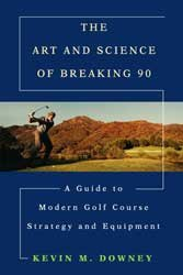 The Art and Science of Breaking 90: A Guide to Modern Golf Course Strategy and Equipment PDF