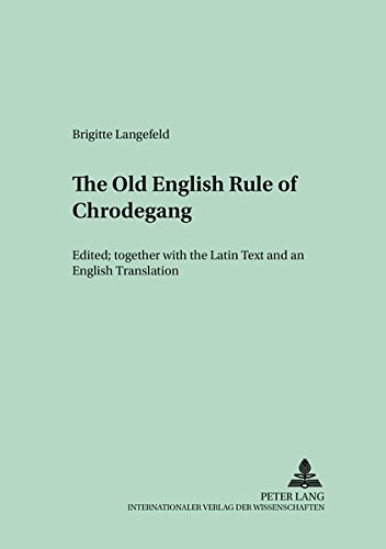 The Old English Version of the enlarged «Rule of Chrodegang»: Edited together with the Latin Text and an English Translation (Münchener Universitätsschriften) (English and Latin Edition) by Peter Lang GmbH, Internationaler Verlag der Wissenschaften