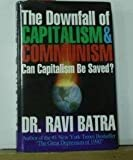 The Downfall of Capitalism and Communism, Ravi Batra, 0939352095
