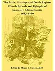 The Birth, Marriage and Death Register, Church Records and Epitaphs of Lancaster, Massachusetts, 1643-1850