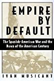 img - for Empire by Default: The Spanish-American War and the Dawn of the American Century book / textbook / text book