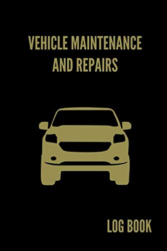 Vehicle Maintenance and Repairs Log Book: Service Record Notebook For Car, Truck, Motorcycle, 6x9 Inch, 102 Custom Pages