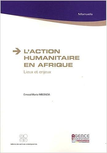 Livre L'action humanitaire en Afrique : Lieux et enjeux pdf ebook