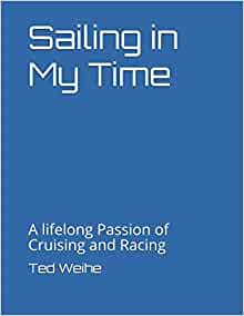 Sailing in My Time: A lifelong Passion of Cruising and Racing: Weihe, MR Ted Frederick: 9781698563084: Amazon.com: Books
