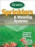 Scotts Sprinklers & Watering Systems: Complete Guide to Planning and Installing Landscape Irrigation (Better Homes & Gardens)