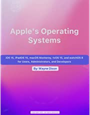 iOS 15, iPadOS 15, macOS Monterey, tvOS 15, and watchOS 8 for Users, Administrators, and Developers: Paperback Edition