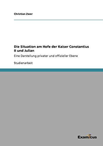 Die Situation am Hofe der Kaiser Constantius II und Julian (German Edition)