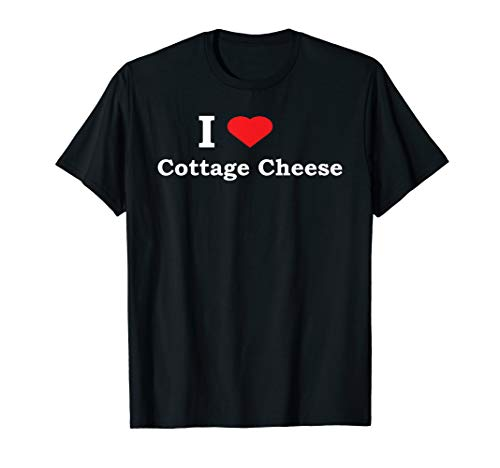 I Love Cottage Cheese Funny Shirt
