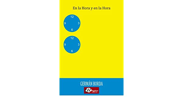 Amazon.com: En la Hora Y En La Hora (Novelas nº 26) (Spanish Edition) eBook: Germán Borda: Kindle Store