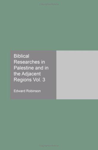 Biblical Researches in Palestine and in the Adjacent Regions Vol. 3 ebook