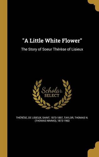 A Little White Flower: The Story of Soeur Therese of Lisieux