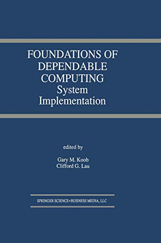 Foundations of Dependable Computing: System Implementation (The Springer International Series in Engineering and Computer Science)
