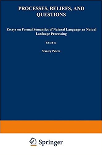 processes beliefs and questions essays on formal semantics of  processes beliefs and questions essays on formal semantics of natural language and natural language processing studies in linguistics and philosophy