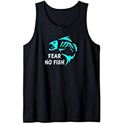 FEAR NO FISH! A great top for fishermen and fisherwomen Tank Top