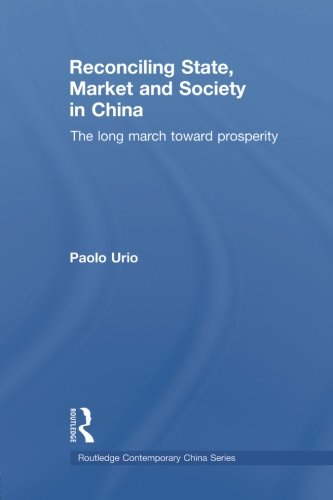 Reconciling State, Market and Society in China: The Long March Toward Prosperity
