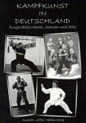 Kampfkunst in Deutschland. Ausgewählte Meister, Schulen und Stile