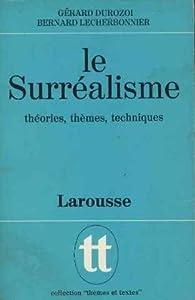 Le Surréalisme : Théories, thèmes, techniques par Bernard Lecherbonnier
