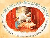 A Regular Rolling Noah, George Ella Lyon and Stephen Gammell, 0689714491
