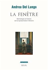 La fenêtre : Sémiologie et histoire de la représentation littéraire par Andrea Del Lungo