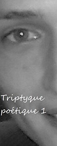 Triptyque poétique 1: poème poésie nouvelle littérature nouveauté roman nouvel auteur français  France nouveau livre ebook amour été livre (French Edition)
