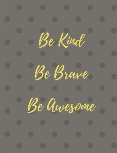 (Be Kind Be Brave Be Awesome: Composition Notebook:  Wide Ruled, 7.44 x 9.69, 50 Sheets 100)