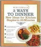 3 Ways to Dinner (New Ideas for kitchen staples in 20 Minutes, New Ideas for Kitchen Staples in 20 minutes) pdf epub