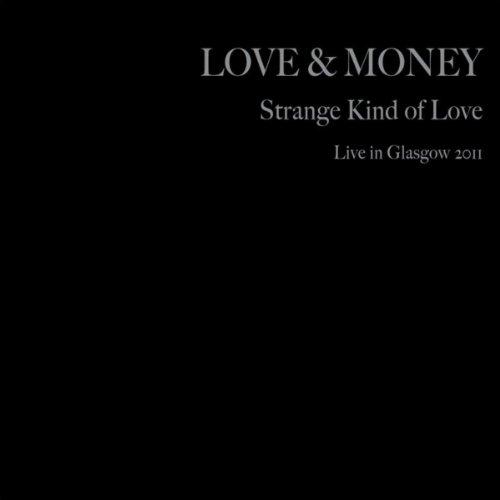 Strange Kind of Love (Live In Glasgow 2011) (Love And Money Strange Kind Of Love)
