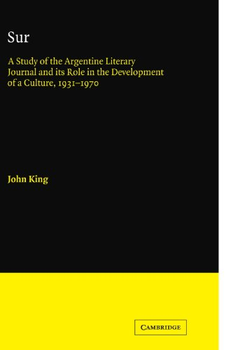 Sur: A Study of the Argentine Literary Journal and its Role in the Development of a Culture, 1931-1970 (Cambridge Iberia
